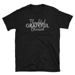 Thankful Grateful Blessed | Unisex T-Shirt