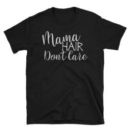 Mama Hair Don't Care | Unisex T-Shirt