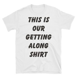 This Is Our Getting Along Shirt Short-Sleeve Unisex T-Shirt
