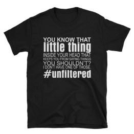 Unfiltered   Unisex T-Shirt