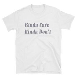 Kinda Care Kinda Don't Short-Sleeve Unisex T-Shirt