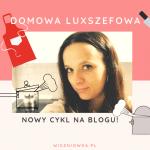 Domowa Luxszefowa – zapraszam na nowy cykl