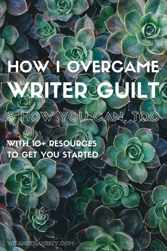 writer guilt advice via Wit & Travesty