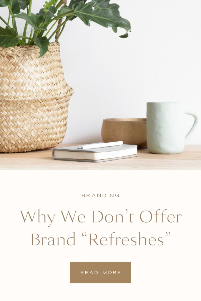 Why We Don't Offer Brand Refreshes - With Grace and Gold - Custom Brand and Showit Website Design for Creative Women in Business