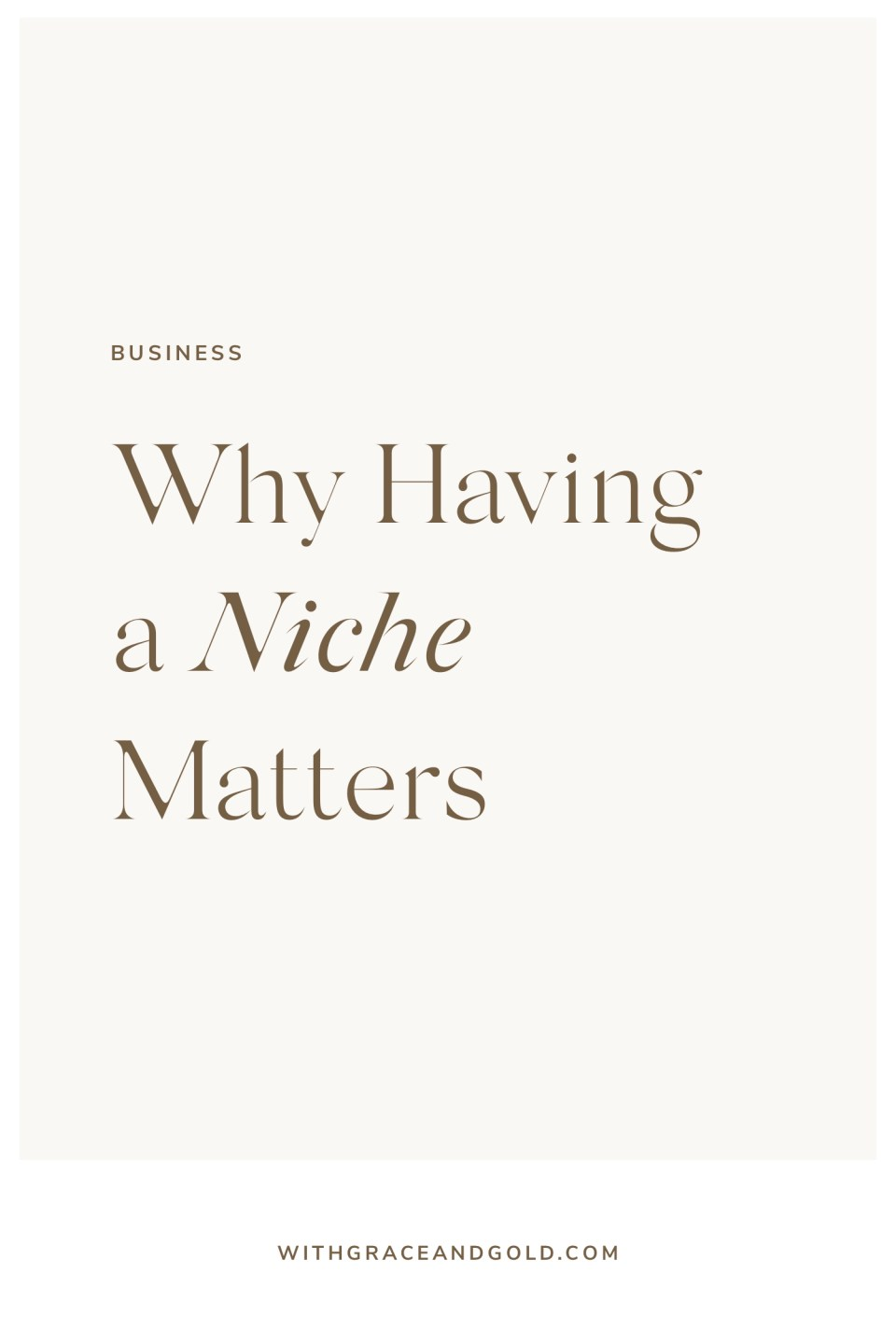 Why Having a Niche Matters for Your Small Business by With Grace and Gold | Brand, Stationery, and Showit Website Design for Creative Women in Business