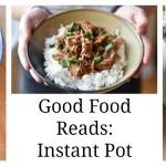 Good Food Reads: Instant Pot Recipes