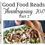Good Food Reads: Thanksgiving 2017 Part 2