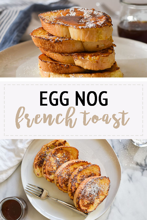 Egg Nog French Toast: The perfect holiday brunch treat!