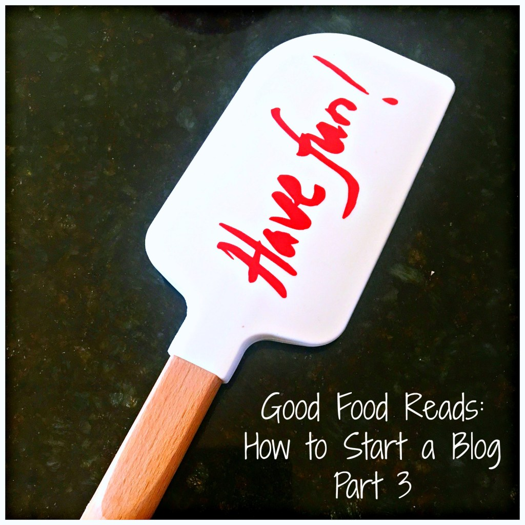 How to Start a Blog Part 3 spatula that says Have Fun!