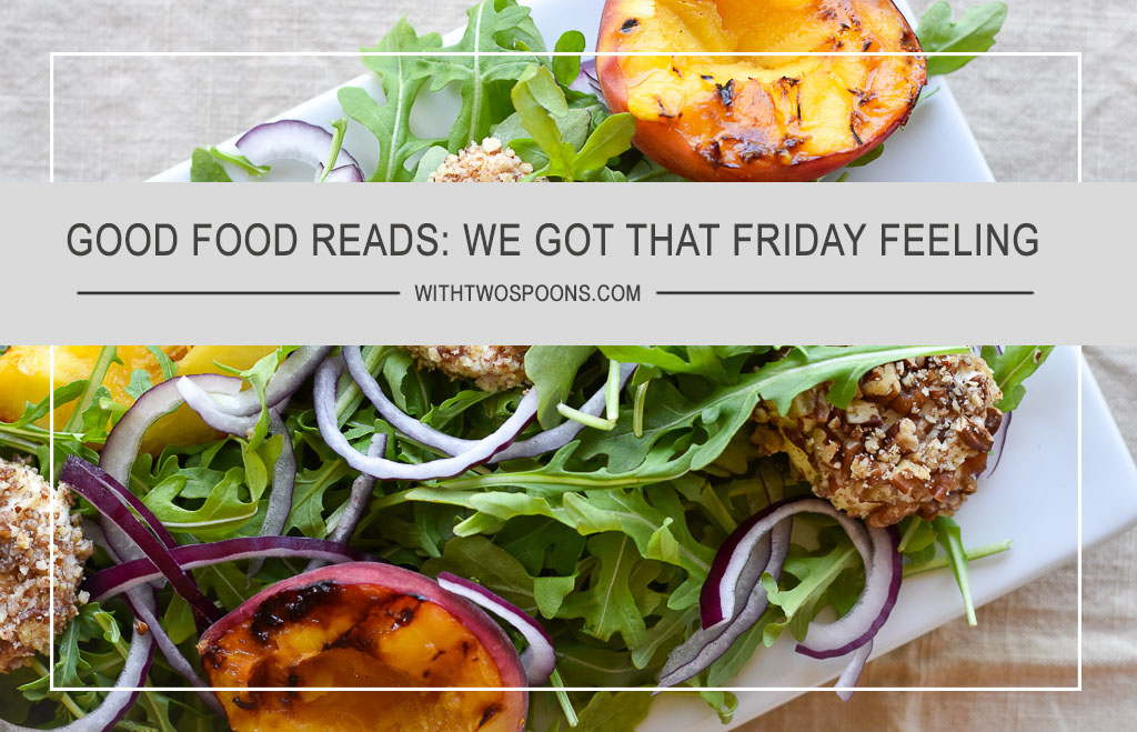 Good Food Reads: We Got That Friday Feeling