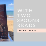 With Two Spoons Reads: Recent Reads!