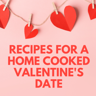 Recipes For A Home Cooked Valentine's Date