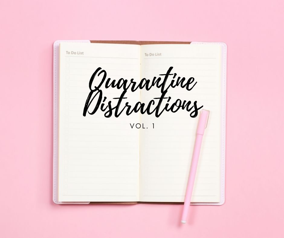Quarantine Distractions