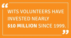 WITS volunteers have invested 10 million dollars since 1999