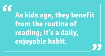 as kids age they benefit from the routine of reading