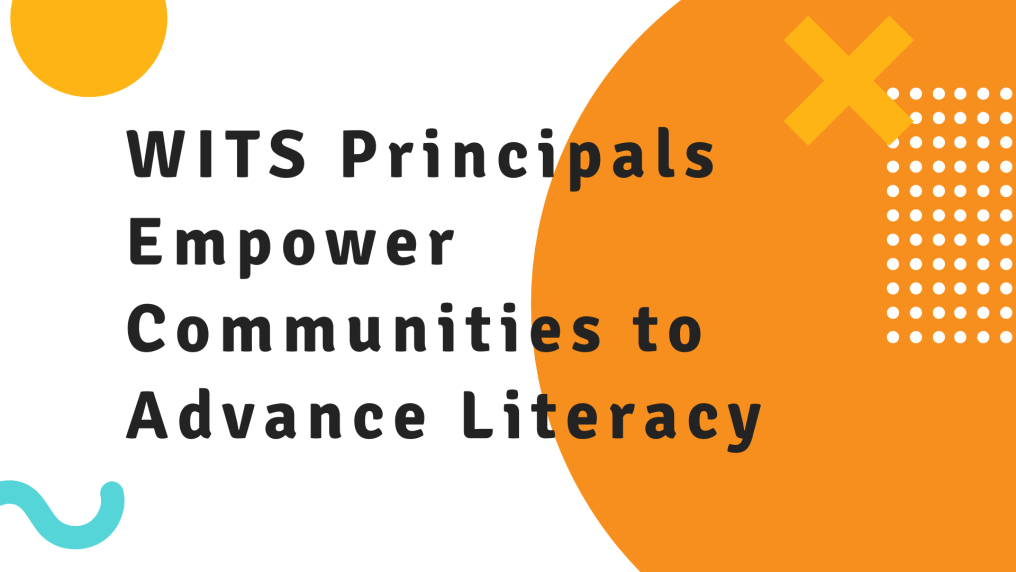 WITS Principals Empower Communities to Advance Literacy