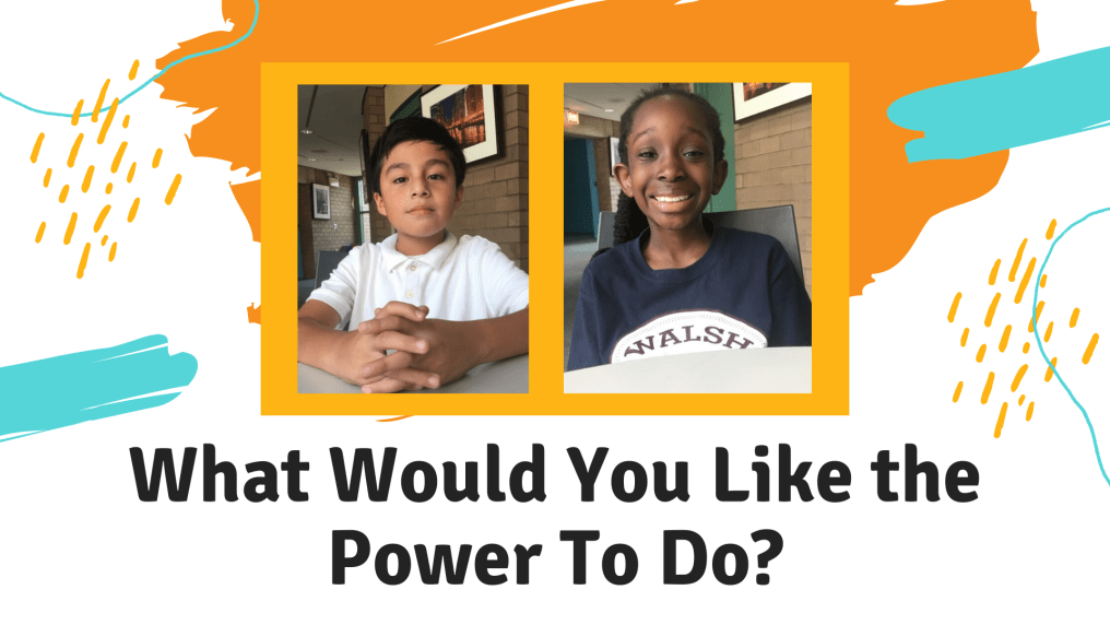 What Would You Like the Power To Do