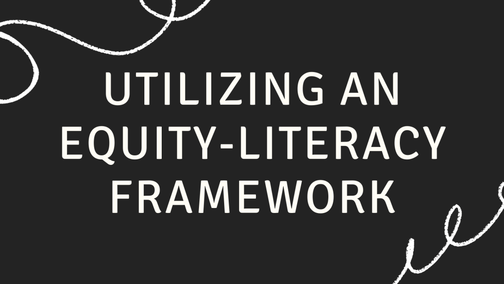 Utilizing an Equity-Literacy Framework