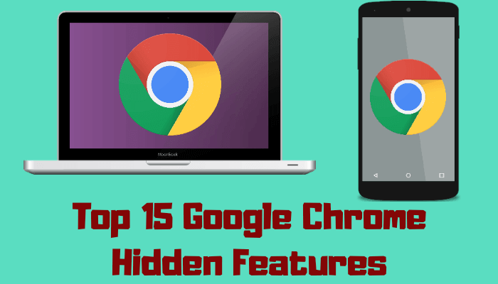 Top 15 Google Chrome Hidden Features