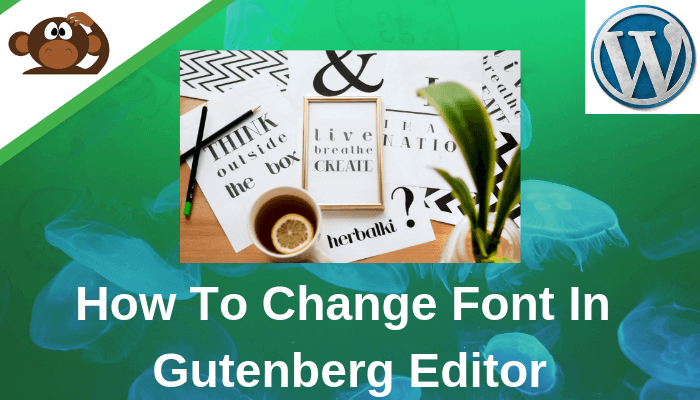 How To Change Font In Gutenberg Editor