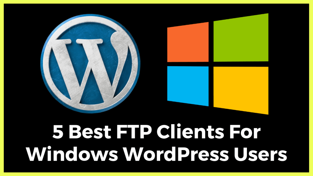 5 Best FTP Clients For Windows WordPress Users