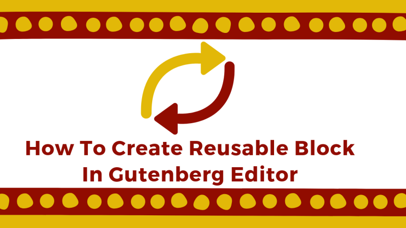 How To Create Reusable Block In Gutenberg Editor