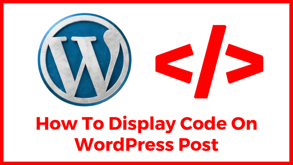 How To Display Code On WordPress Post