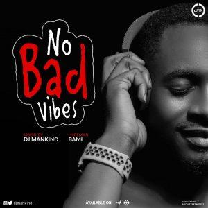 [MIXTAPE] DJ Mankind x Hypeman Bami - No Bad Vibes Mixtape
