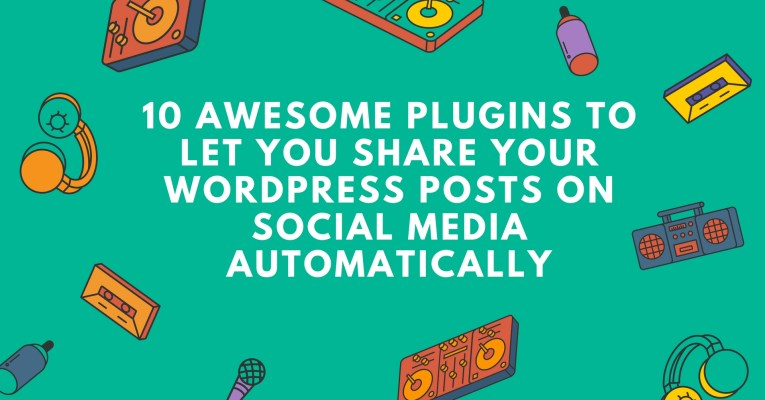 10 Awesome Plugins to Let You Share Your WordPress Posts on Social Media Automatically