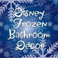 Disney Frozen Bathroom Decor and Accessories