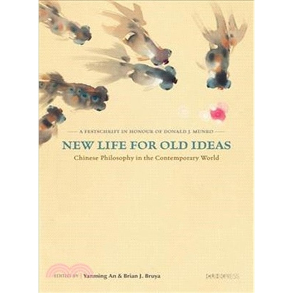 New Life for Old Ideas:Chinese Philosophy in the Contemporary World