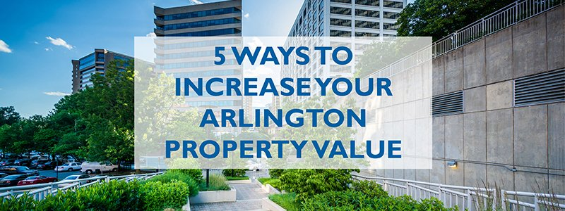 5 Ways to Increase your Arlington Property Value this Year_wjd management arlington va residential property management hire a property manager