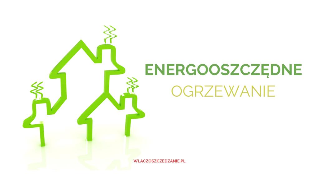 Energooszczędne ogrzewanie