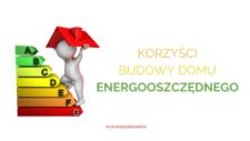 Korzyści budowy domu energooszczędnego