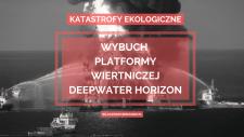 Wybuch platformy wiertniczej Deepwater Horizon