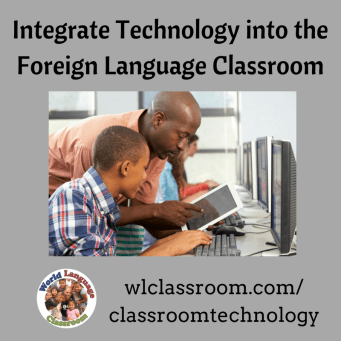 Integrate Technology into the Foreign Language Classroom (French, Spanish)