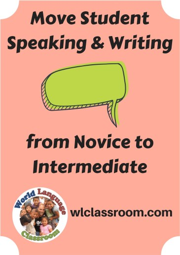Move Student Speaking and Writing from Novice to Intermediate (French, Spanish) www.wlclassroom.com