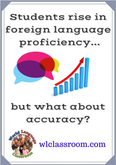 Students are rising in proficiency, but what about language accuracy? (French, Spanish) www.wlclassroom.com