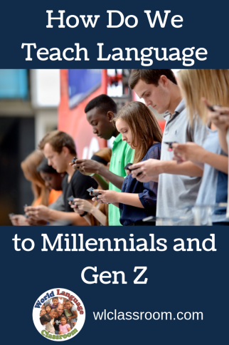 Teaching Millennials and Gez Z in the Language Classroom (French, Spanish)