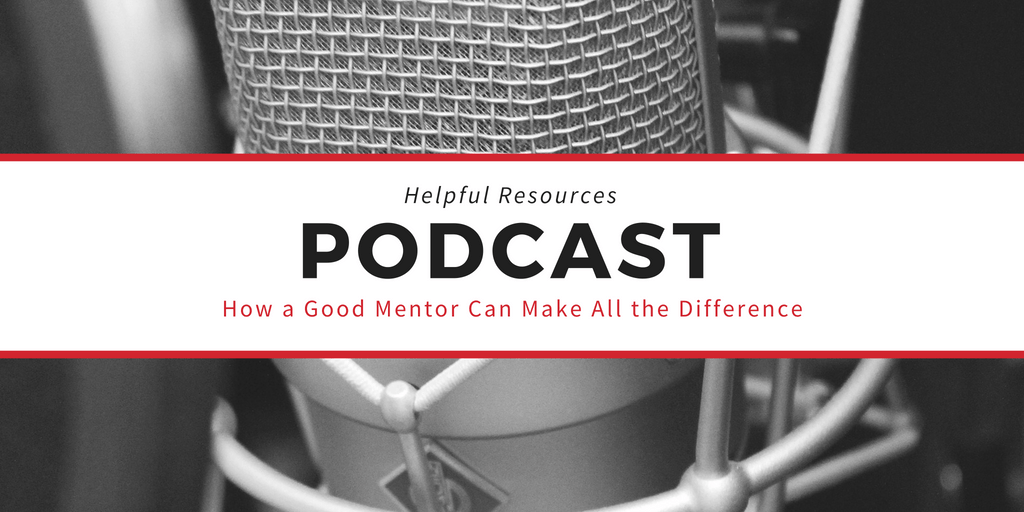 Podcast Resource: How a Good Mentor Can Make All the Difference