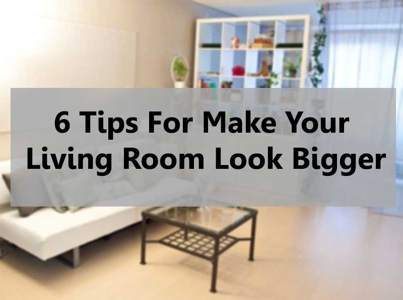 6 Tips For Make Your Living Room Look Bigger  WMA Property
