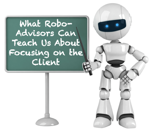 Robo Advisor Teaches Us About Client - What Robo Advisors Can Teach Us About Focusing on the Client