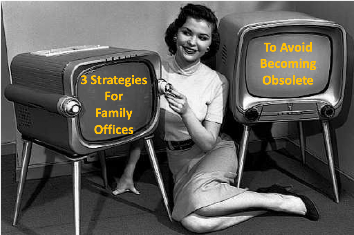 3 Strategies for Single Family Offices to Avoid Becoming Obsolete