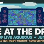AQUEOUS 'LIVE AT THE DRIVE' THREE DAY WEEKEND EVENT STARTING FRIDAY 6.19.20!