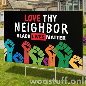 Black Lives Matter Yard Sign, Black Right, Human Right Love Thy Neighbor Sign, Polypropylene - Woastuff