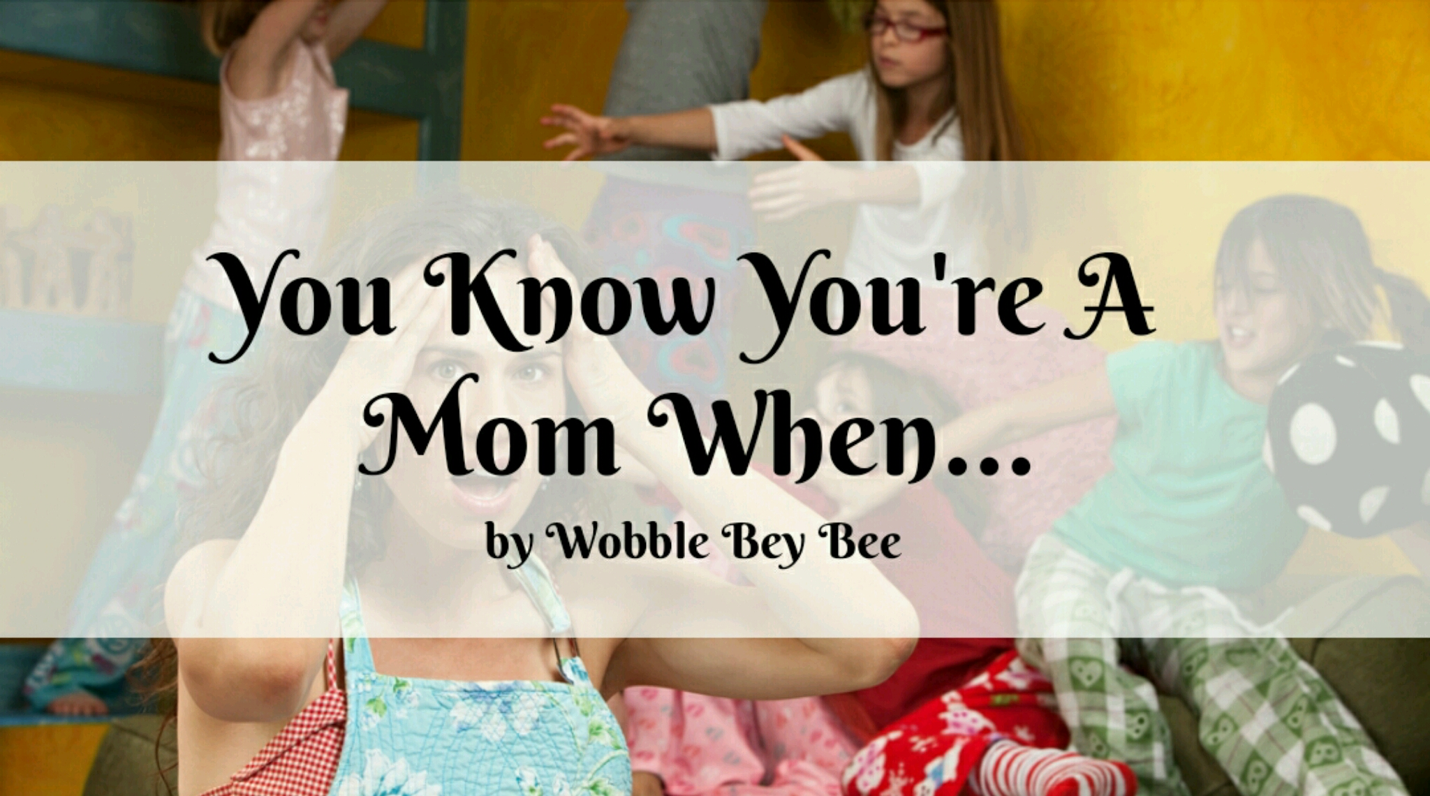 You Know You're A Mom When…
