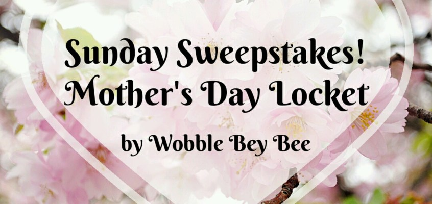 Sunday Sweepstakes ~ Mother's Day Locket