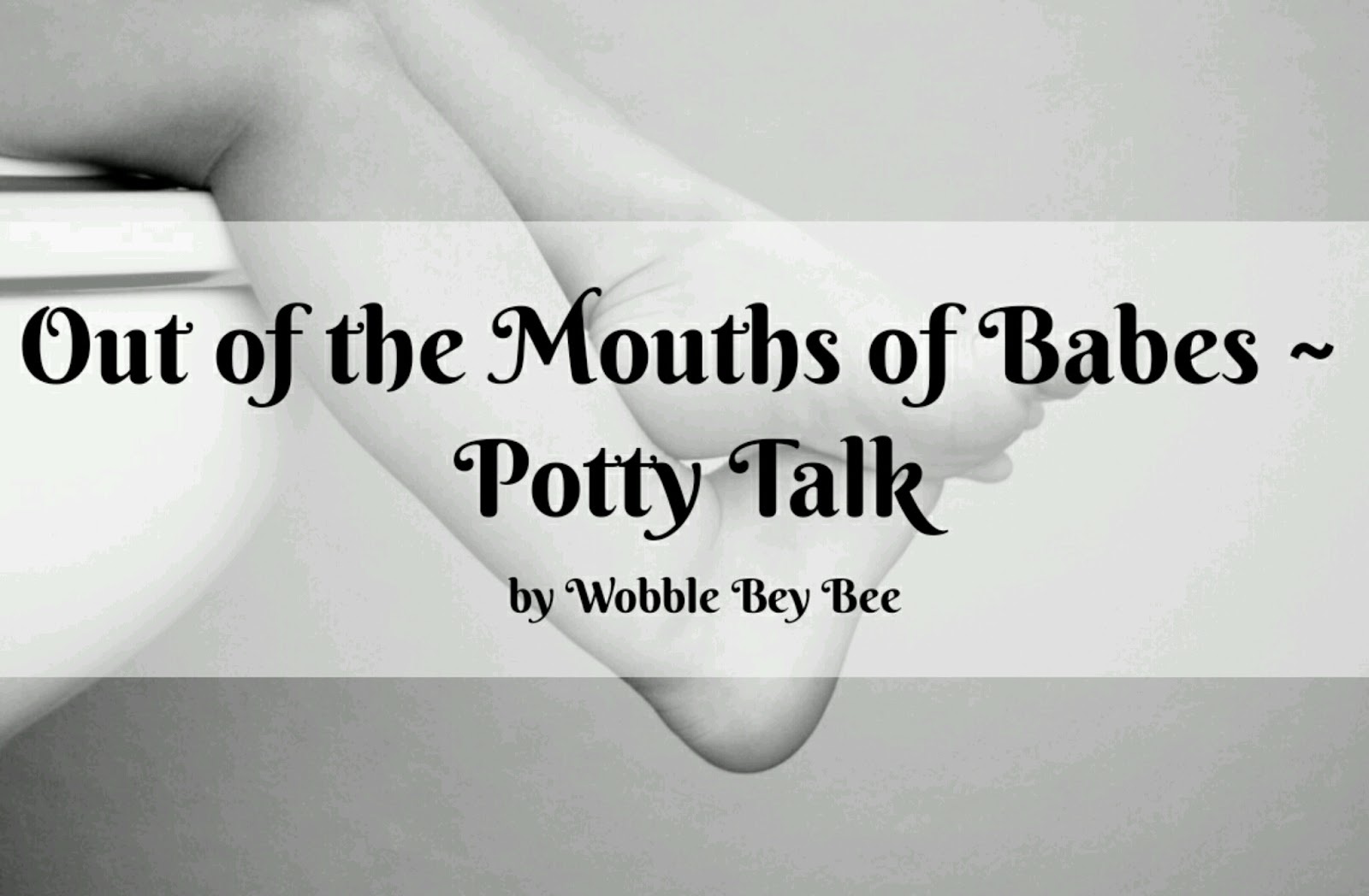 Out of the Mouths of Babes ~ Potty Talk