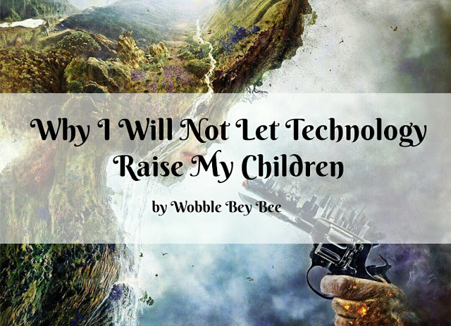Why I Will Not Let Technology Raise My Children