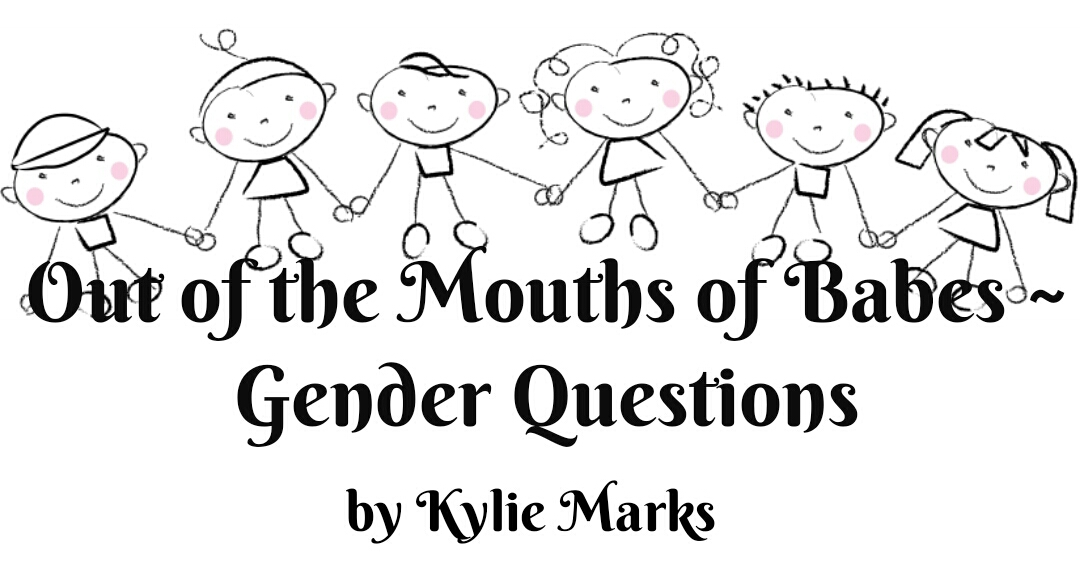 Out of the Mouths of Babes ~ Gender Questions